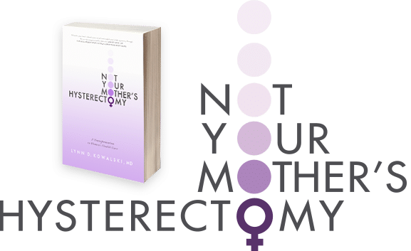 Not Your Mother's Hysterectomy Guide and Book